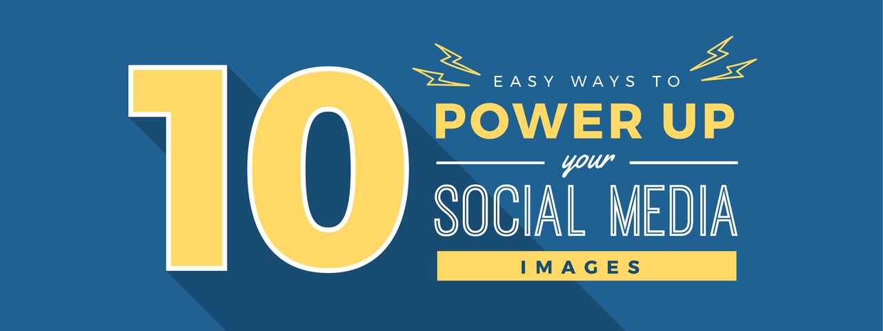 Ten easy ways to power up your social media images