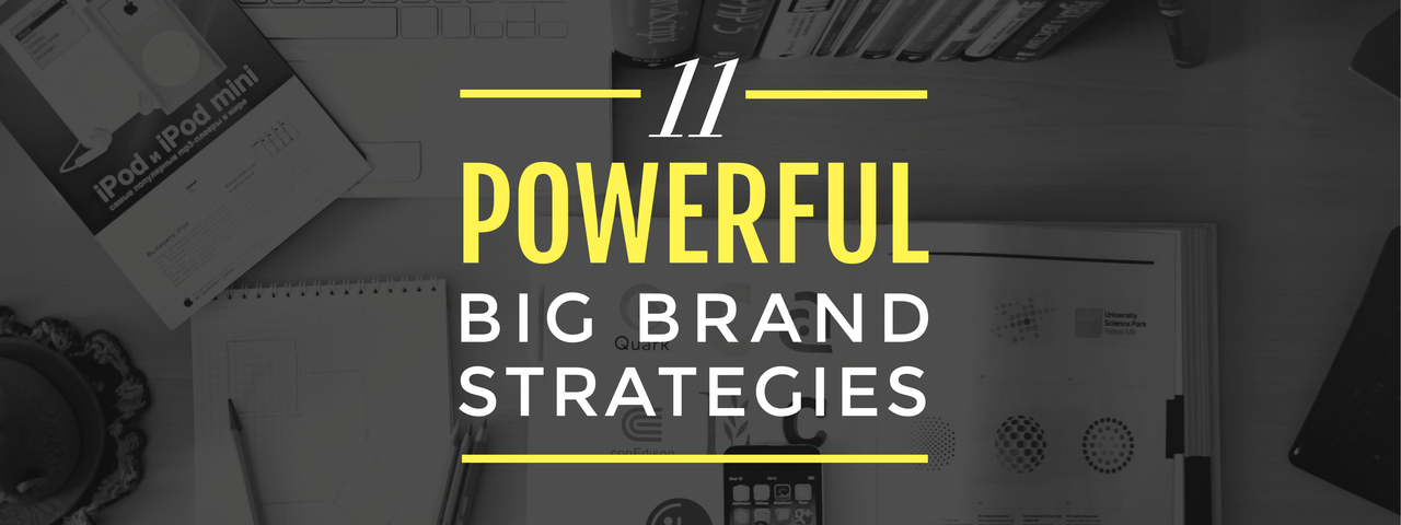 11 Powerful Big Brand Stratgies