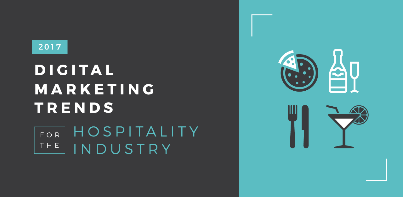 digital marketing trends for the hospitality industry in 2017