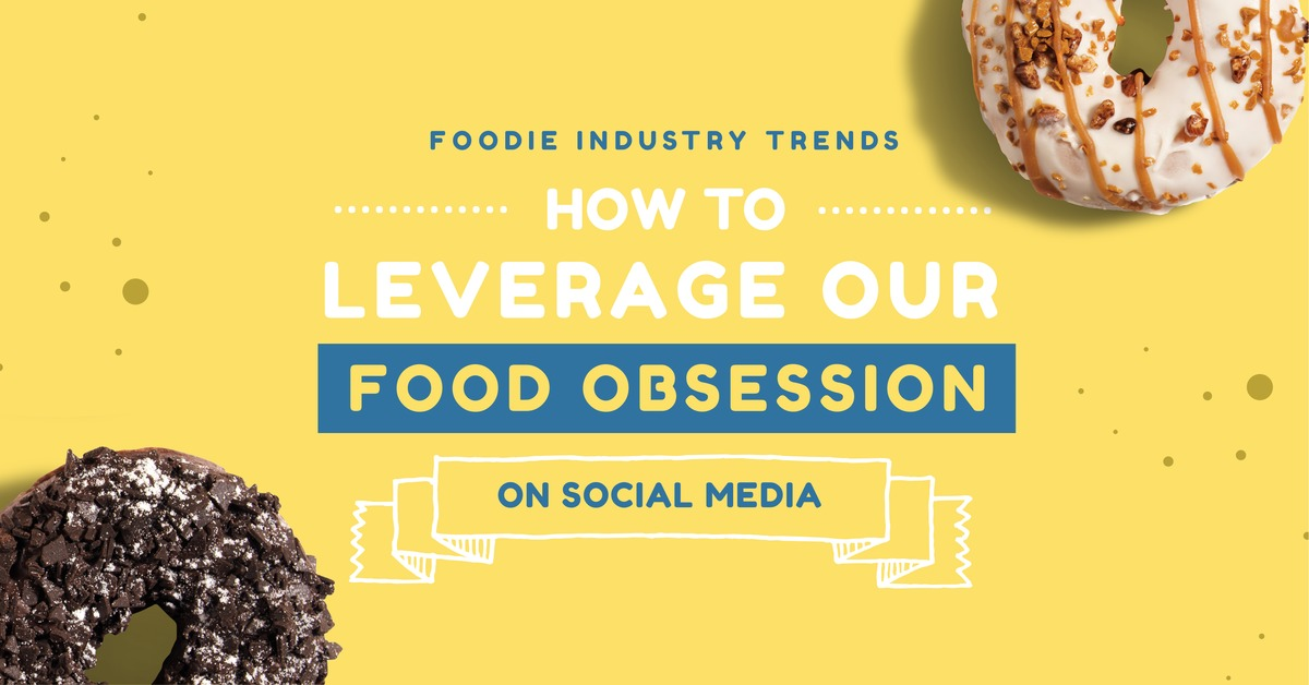 Food Industry Trends - How to Leverage our Food Obsession