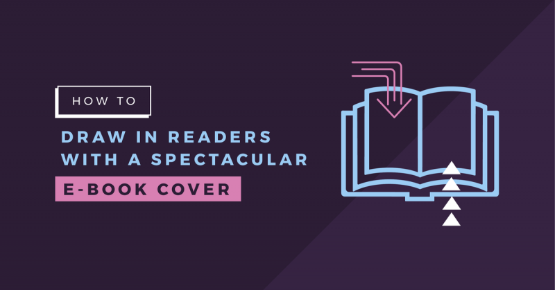 How to Draw in Readers with a Spectacular E-Book Cover