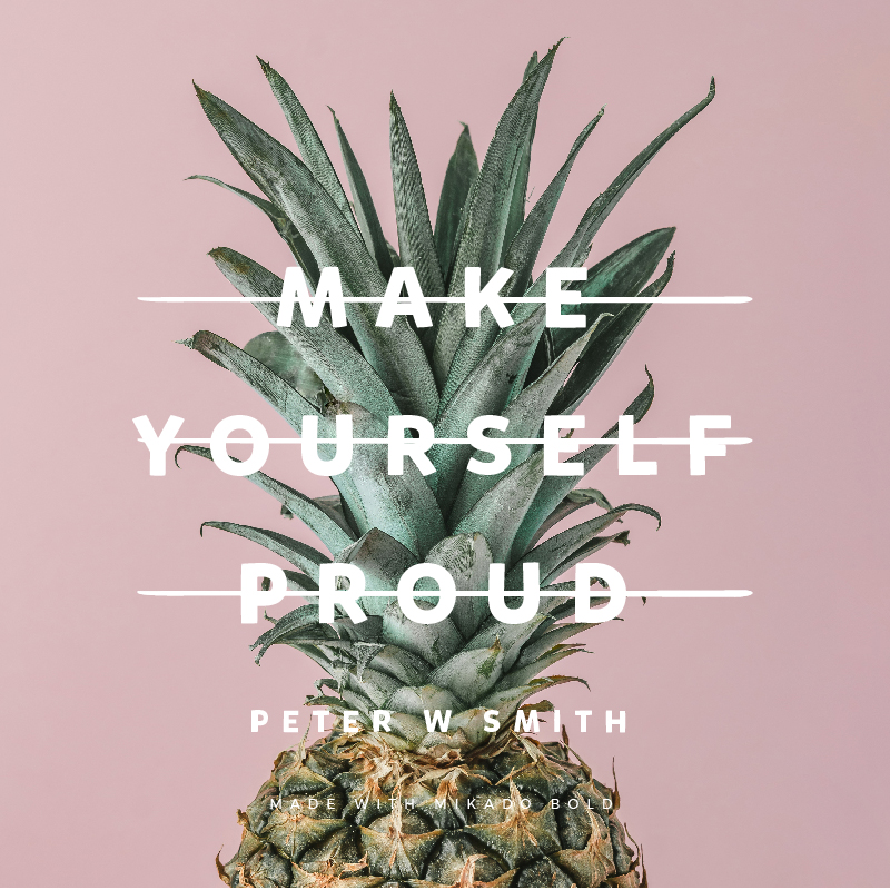 Quote made with Mikado Bold Font - Make yourself proud Peter W Smith - 73 Best Free Fonts to Create Stunning Designs