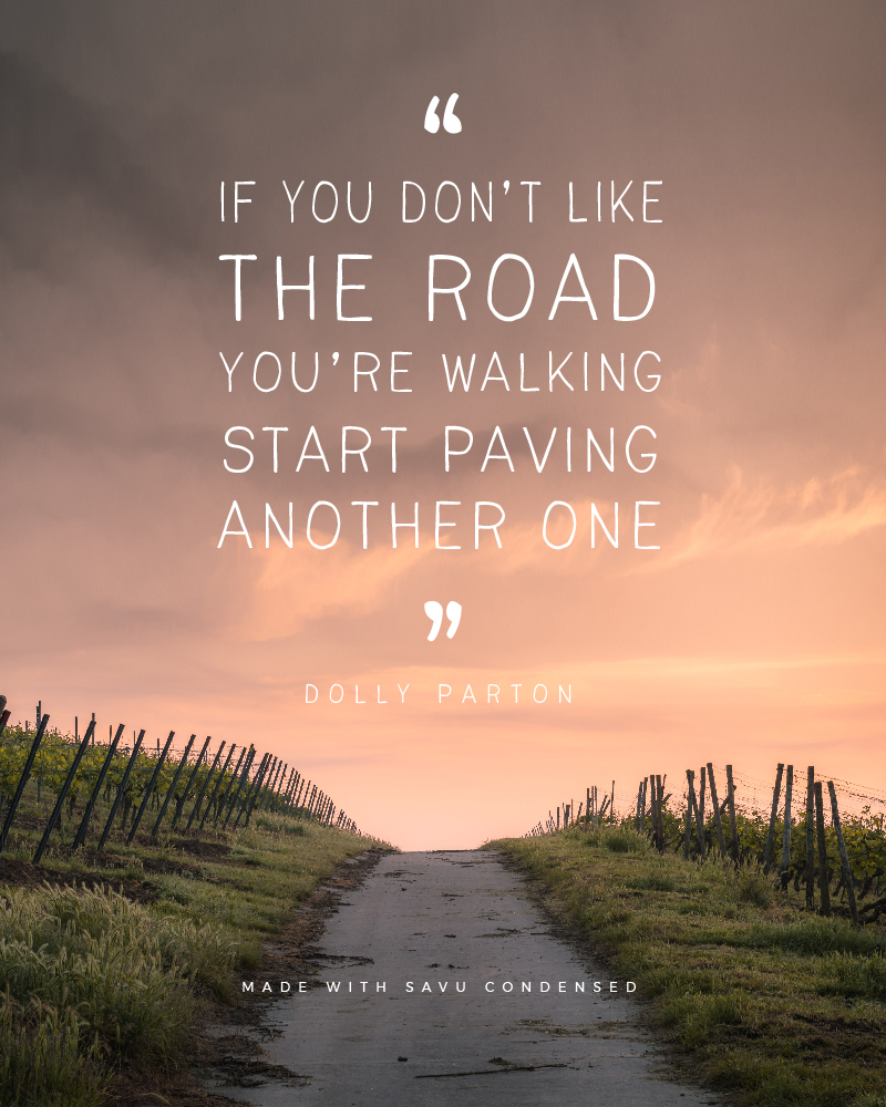 Quote made with Savu Condensed - If you don't like the road you're walking start paving another one by Dolly Parton - 73 Best Free Fonts to Create Stunning Designs