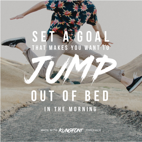 Quote made with Kungfont Typeface - Set a goal that makes you want to jump out of bed in the morning - 73 Best Free Fonts to Create Stunning Designs