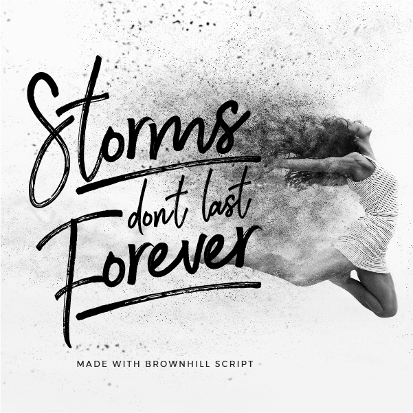 Quote made with Brownhill Script Font - Storms don't last forever - 73 Best Free Fonts to Create Stunning Designs