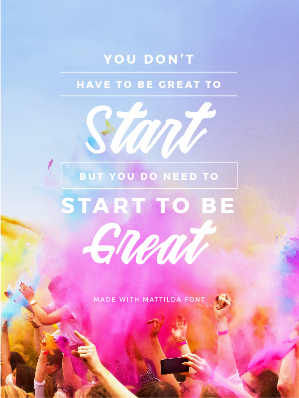 "Quote made with Matilda Font ""You Don't have to be great to start, but you do need to start to be great"" - 73 Best Free Fonts to Create Stunning Designs in 2018"