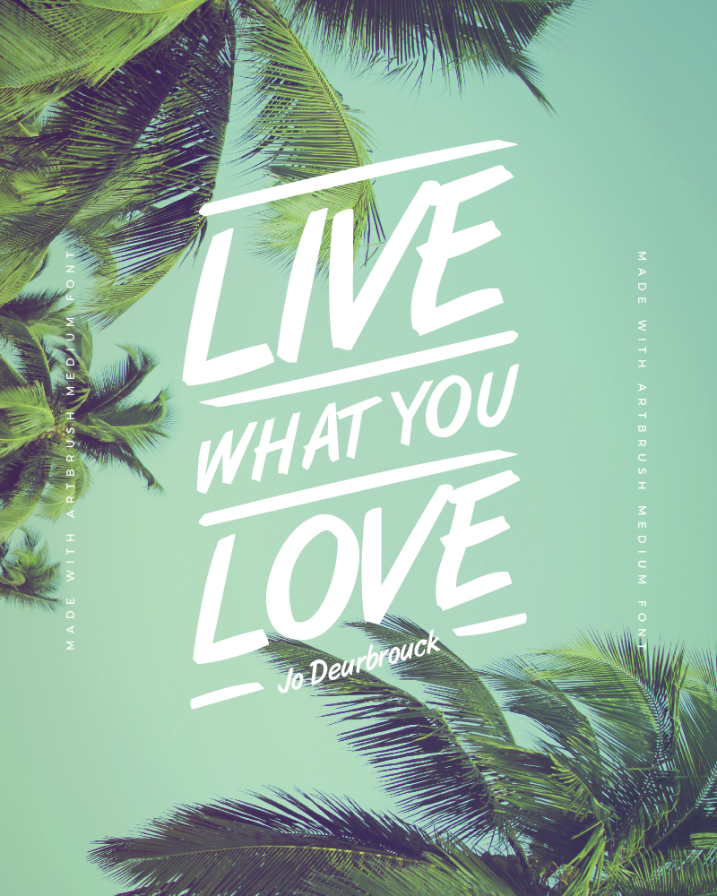 Quote created with Artbrush Medium Font - Live what you love - Jo Deurbrouck - 73 Best Free Fonts to Create Stunning Designs in 2018