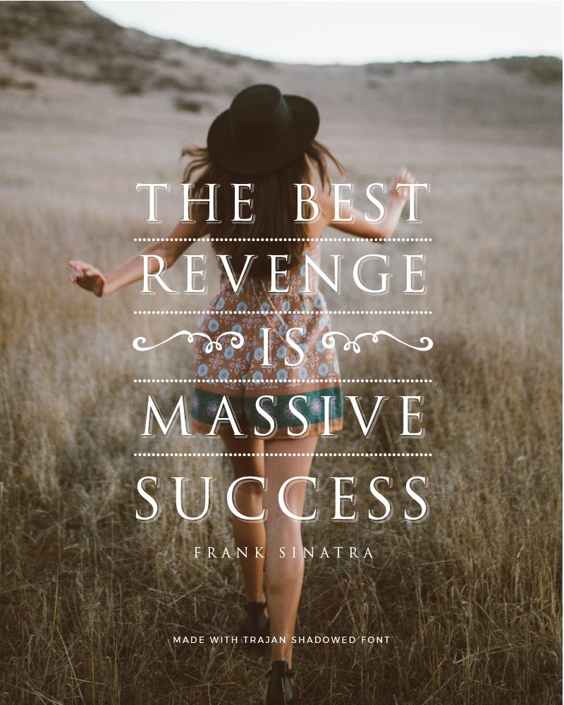 Quote made with Trajan Shadowed Font - The Best Revenge is Massive Success by Frank Sinatra - 73 Best Free Fonts to Create Stunning Designs