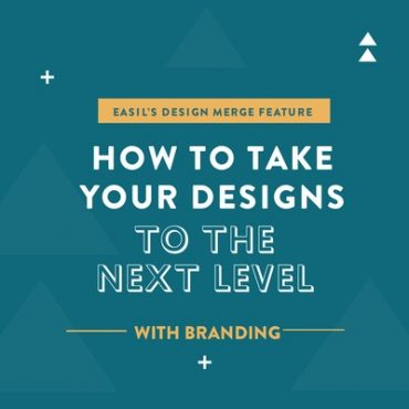 Easil's Design Merge Feature - How to Take Your Branding and Designs to the Next Level