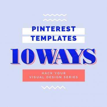 Pinterest Templates 10 Ways - Hack Visual Design Series