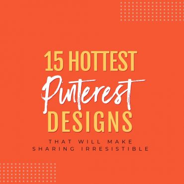 15 Hottest Pinterest Designs That Will Make Sharing Irresistible