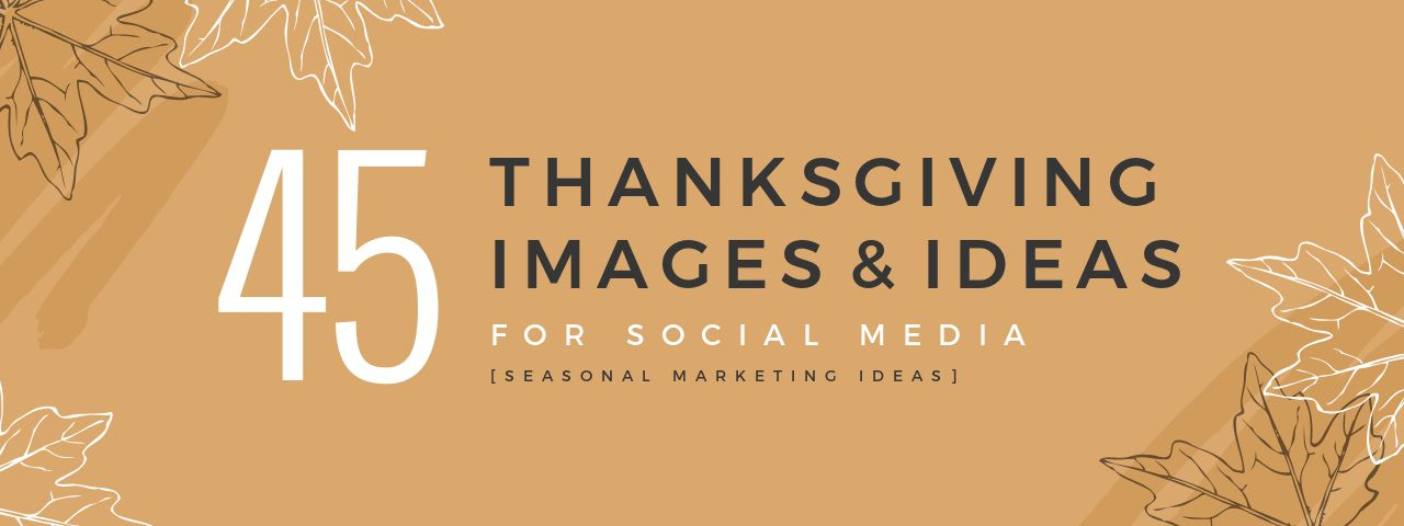 Thanksgiving Images and Ideas for Social Media (Seasonal Marketing Series)