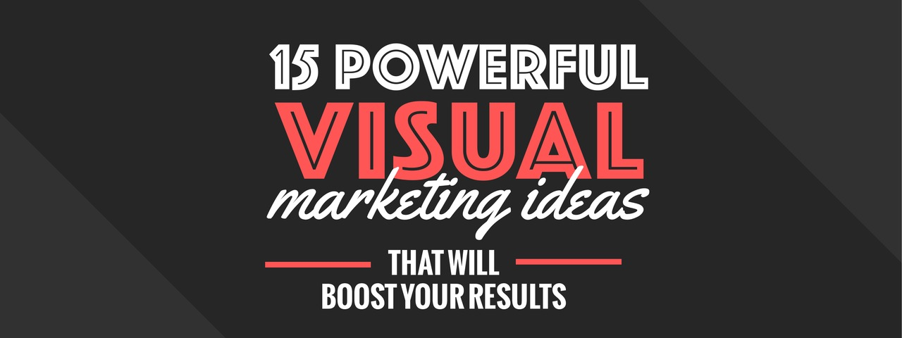 Boost your marketing results with these 15 brilliant visual marketing ideas