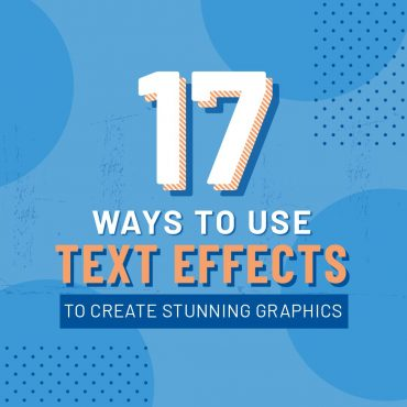 17 Ways to Use Text Effects to Create Stunning Graphics
