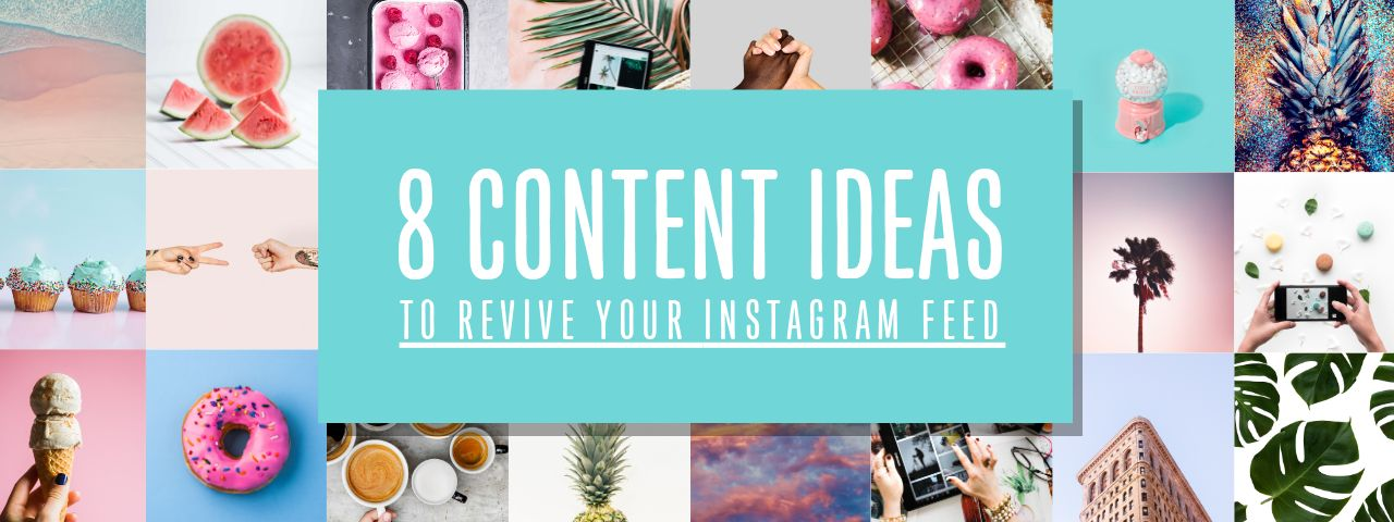 8 Content Ideas To Revive Your Instagram Feed