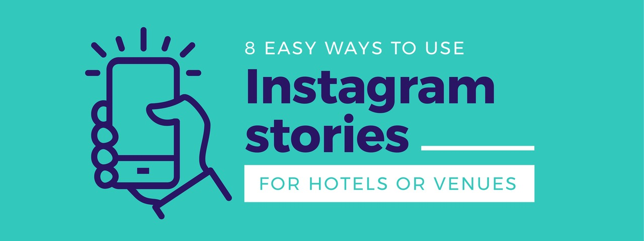 8 Easy Ways to use Instagram Stories for Hotels or Venues
