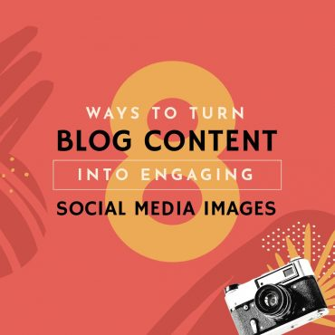 8 Ways to Turn Blog Content into Engaging Social Media Images