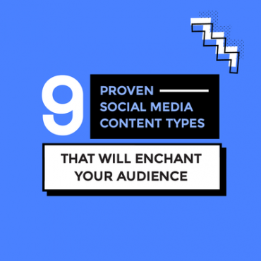9 Proven Social Media Content Types that will Enchant your audience