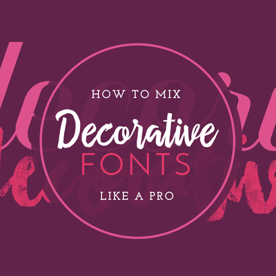 How to Mix Decorative Fonts like a Pro