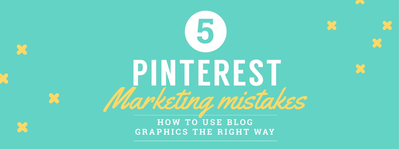 Pinterest Marketing mistakes - learn how to use blog graphics the right way