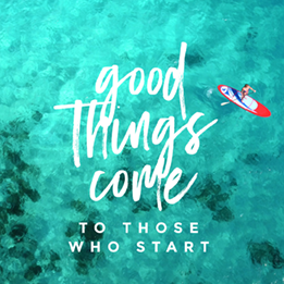 Good things come to those who start