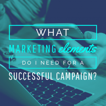 What marketing elements do I need for a successful campaign