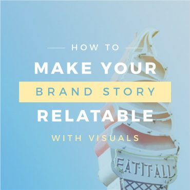 Top 7 tips for making your brand story relatable with graphics and visuals