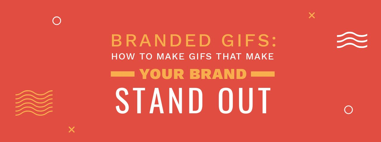 Branded Gifs: How To Make Gifs That Make Your Brand Stand Out