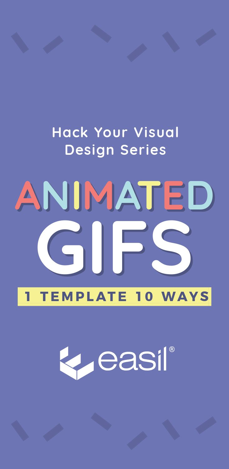 Animated GIFs 10 Ways from 1 Template - Hack Your Visual Design Series