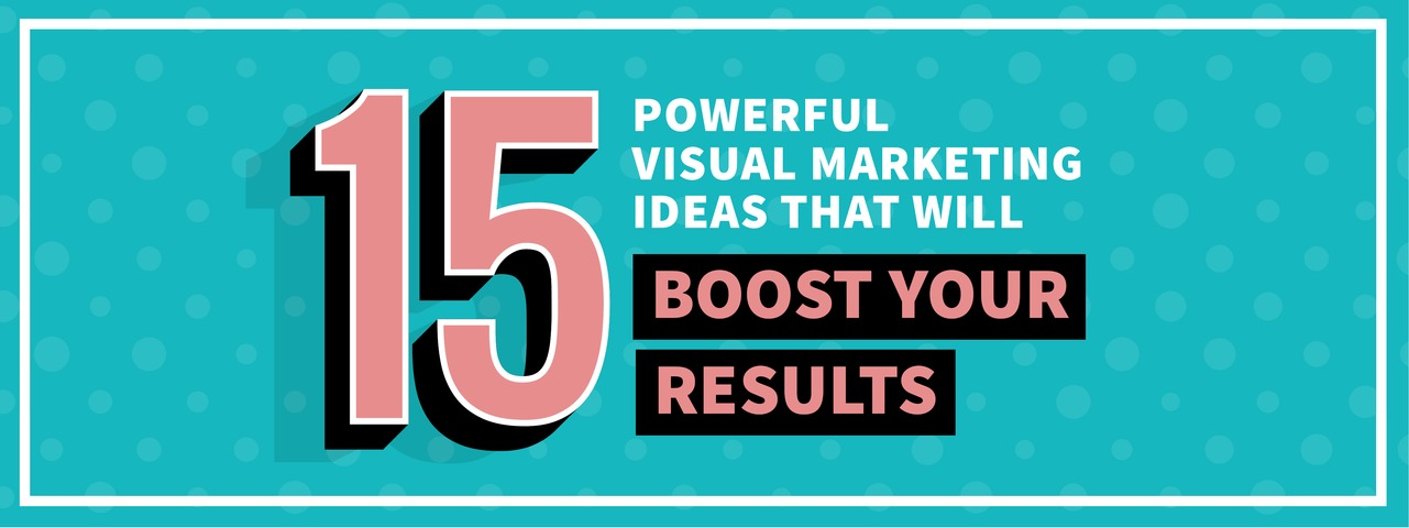 Boost your results with these 15 visual marketing ideas