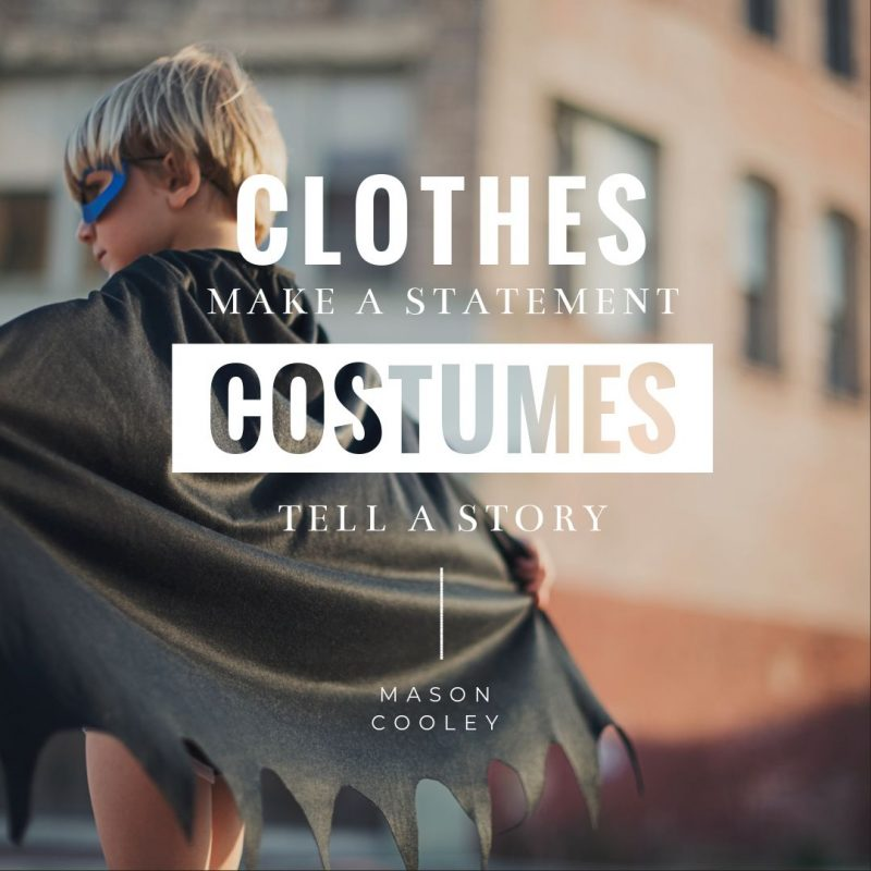 Clothes Make a Statement, Costumes Tell a Story - Halloween Quote by Easil - 22 Halloween Quotes for Spooky Social Media Posts