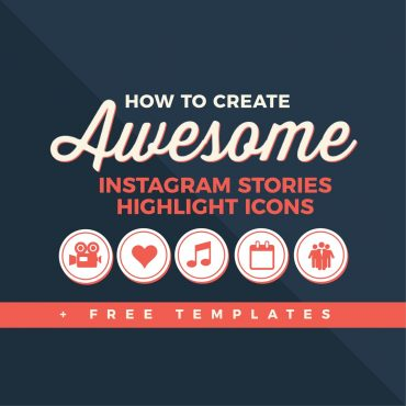 How to Create Awesome Instagram Stories Highlight Icons + Free Templates