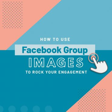 How to Use Facebook Group Images to Rock Your Engagement