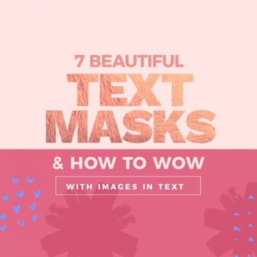 7 Beautiful Text Masks - How to WOW with Images in Text